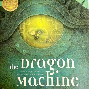 The Dragon Machine by Helen Ward, illustrated by Wayne Anderson (C) Bookwagon