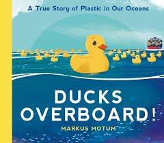 Ducks Overboard! A True Story of Plastic in Our Oceans